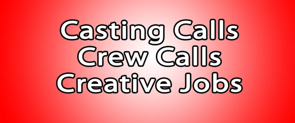 Crew calls, casting calls and creative jobs