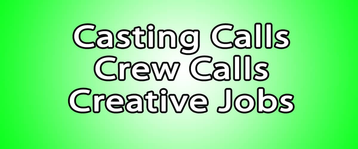 Casting Calls, Crew Calls and Creative Jobs